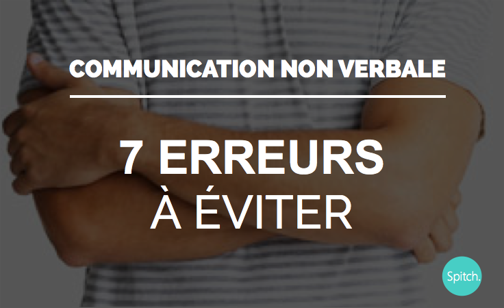 Communication Non Verbale 7 Erreurs A Eviter Spitch Consulting