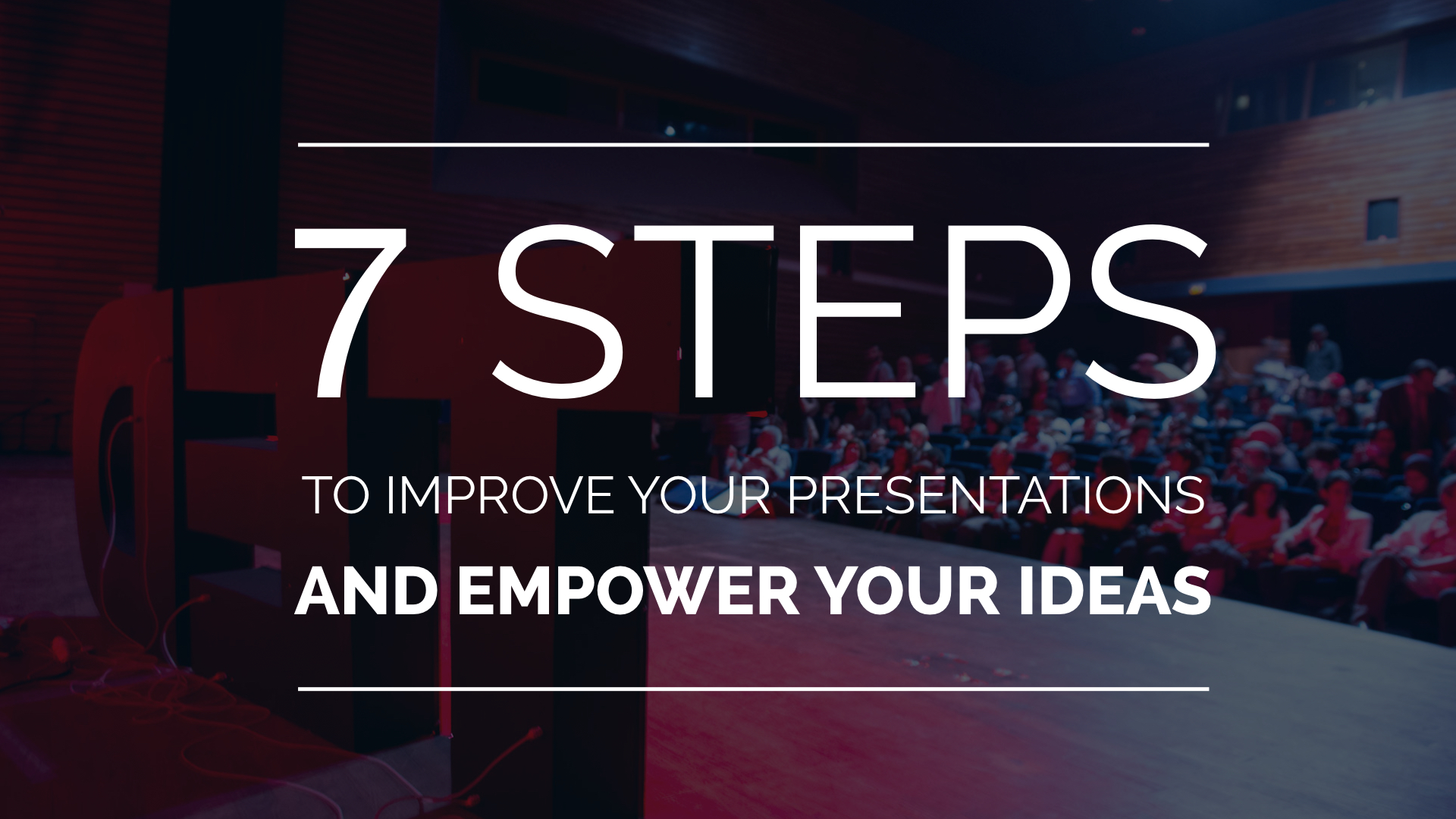 Workshop : 7 steps to improve your presentations and empower your ideas